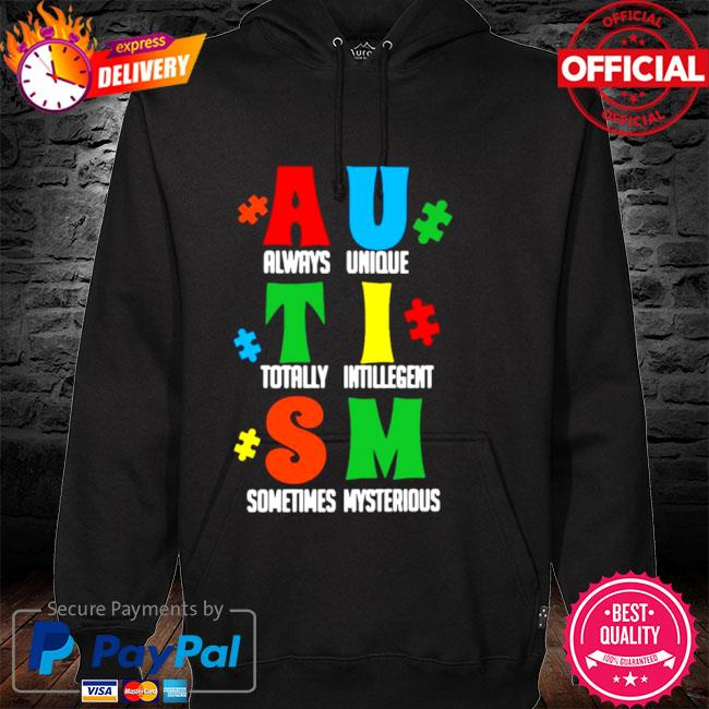 Always Unique Totally Intelligent Sometimes Mysterious Autism 2021 T-s hoodie black