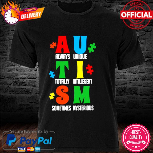 Always Unique Totally Intelligent Sometimes Mysterious Autism 2021 T-shirt