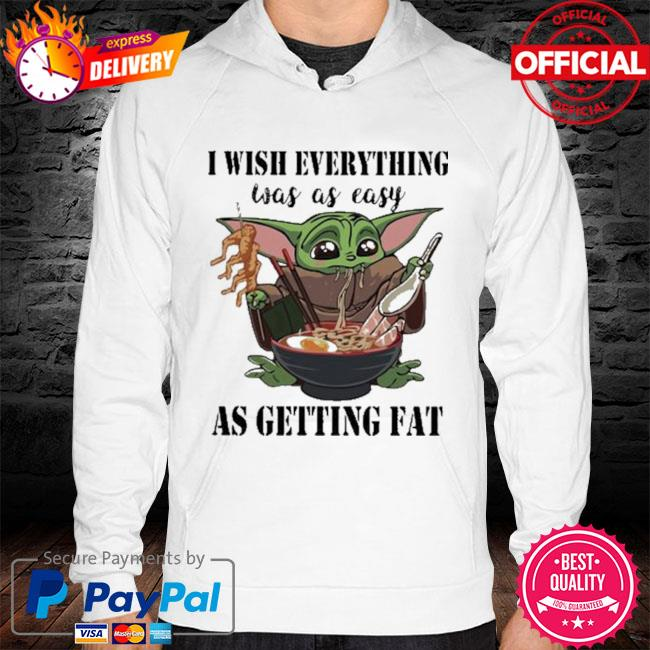 Baby Yoda I Wish Everything Was As Easy As Getting Fat Shirt hoodie white