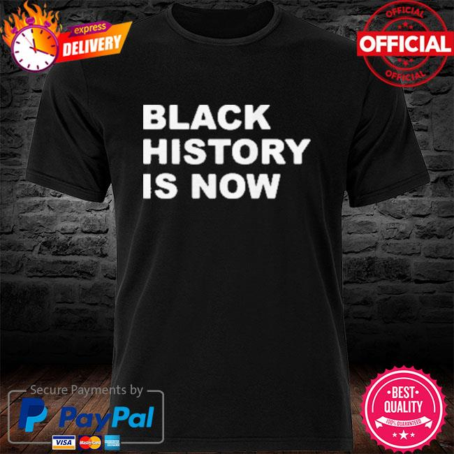 Black History Is Now 2021 Shirt