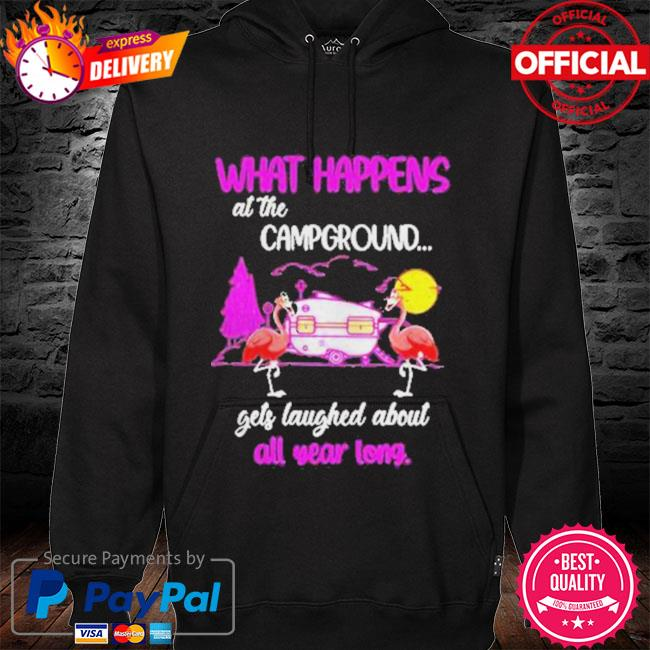 Camping Flamingos What Happened At The Campground Gets Laughed Shirt hoodie black