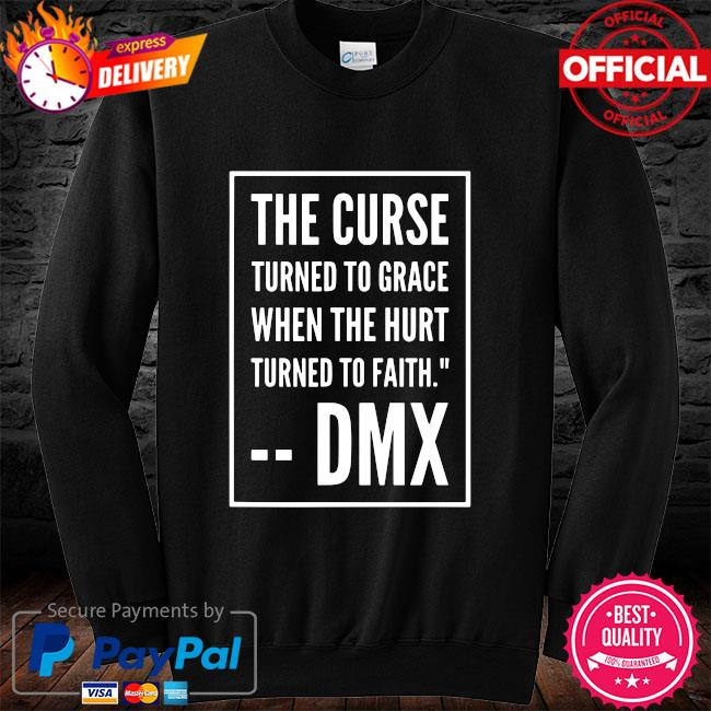 DMX The Curse Turned To Grace When The Hurt Turned To Faith Shirt long sleeve black