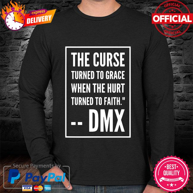 DMX The Curse Turned To Grace When The Hurt Turned To Faith Shirt sweater black