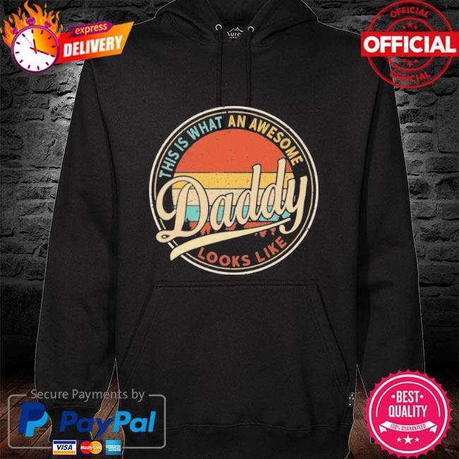 Father's Day This Is What An Awesome Daddy Looks Like Retro Vintage 2021 hoodie black