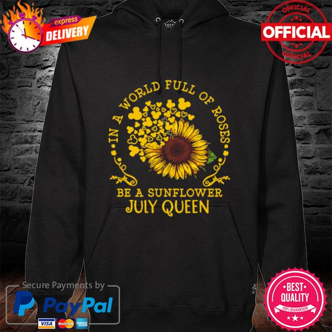 In A World Full Of Roses Be A Sunflower July Queen 2021 hoodie black