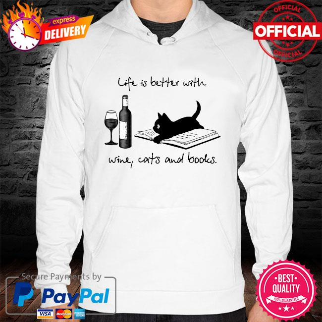 Life is better with wine cats and books hoodie white