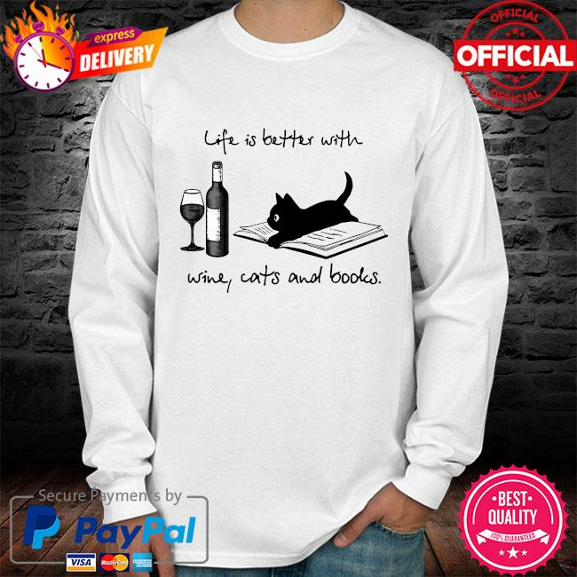 Life is better with wine cats and books long sleeve white
