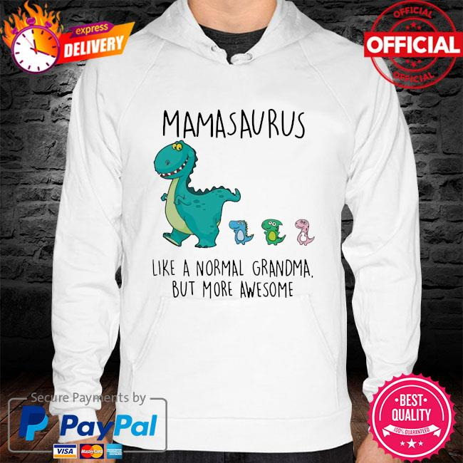 Mamasaurus like a normal grandma but more awesome hoodie white
