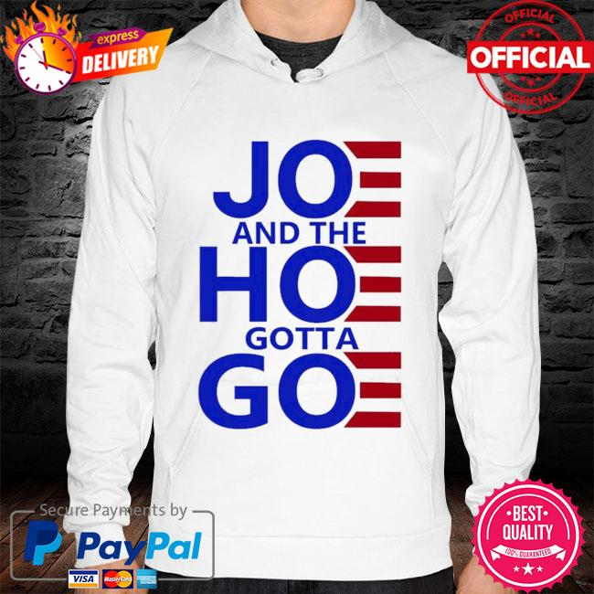 Official Joe and the hoe gotta go women's 2021 hoodie white