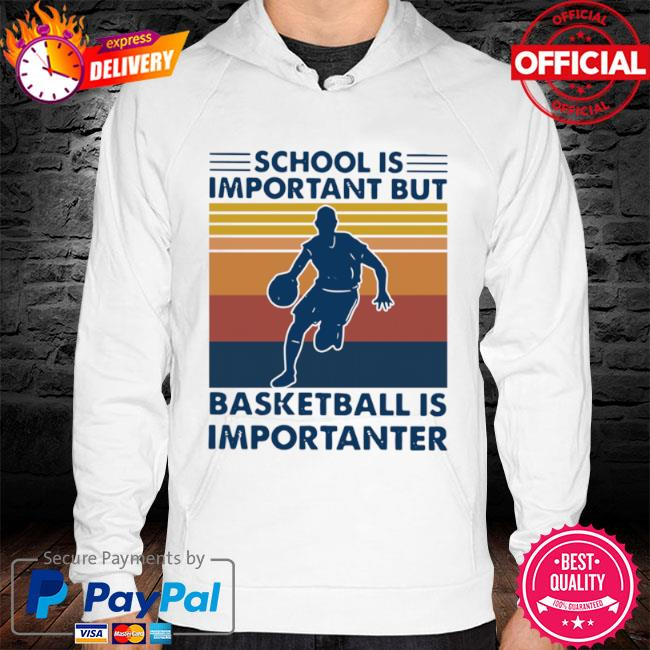 School is important but Basketball is importanter Vintage 2021 hoodie white