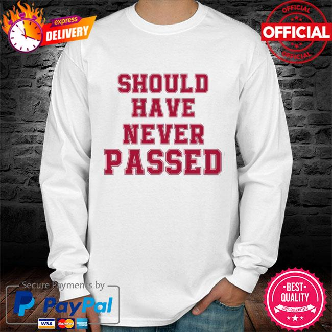 Should have never passed long sleeve white