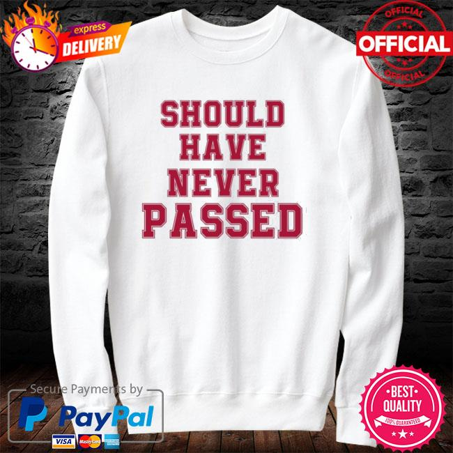 Should have never passed sweater white
