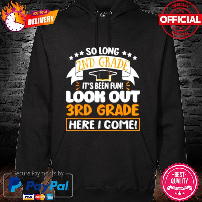 So Long 2nd Grade It's been Fun Look Out 3rd Grade Here I Come 2021 Shirt hoodie black