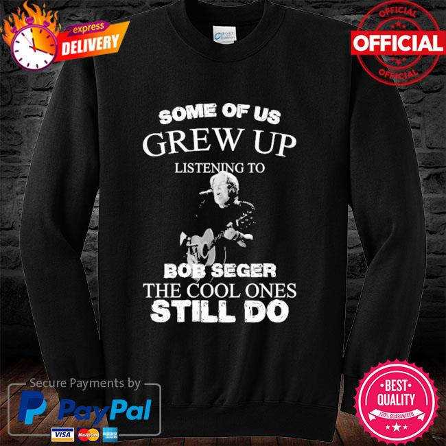 Some of us grew up listening to Bob Seger the cool ones still do long sleeve black
