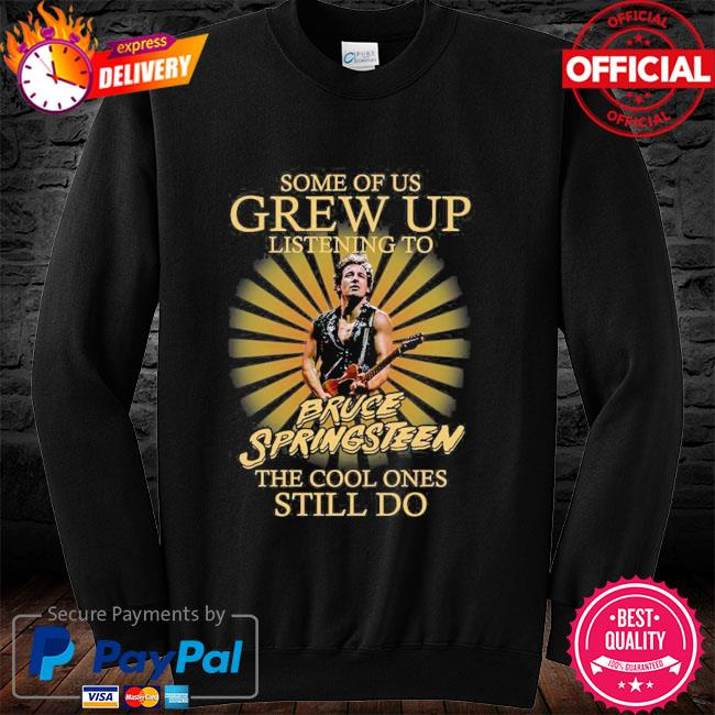 Some of us grew up listening to Bruce Springsteen the cool ones still do long sleeve black