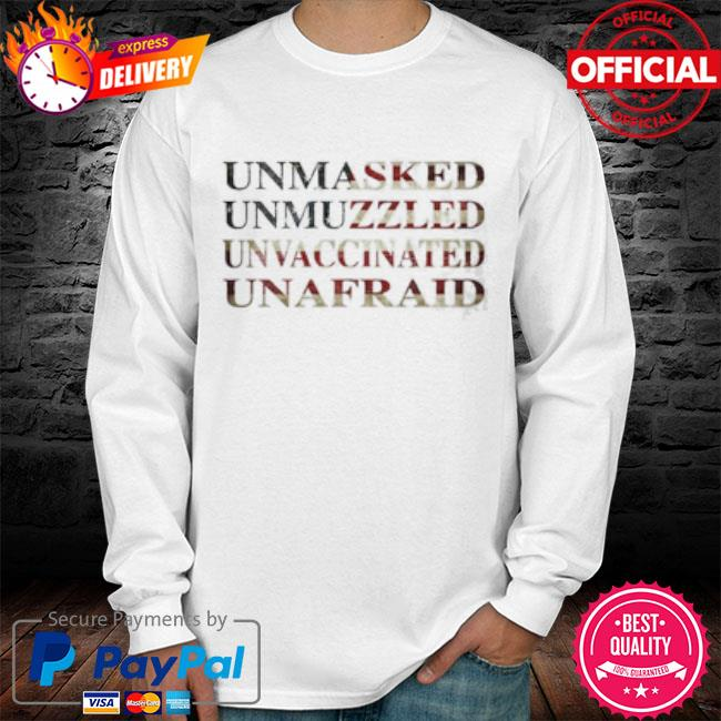 Unmasked unmuzzled unvaccinated unafraid 2021 long sleeve white