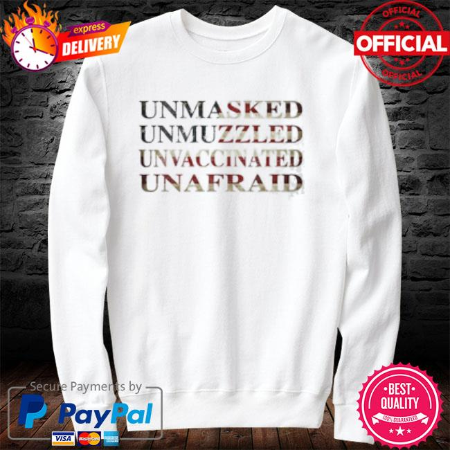 Unmasked unmuzzled unvaccinated unafraid 2021 sweater white