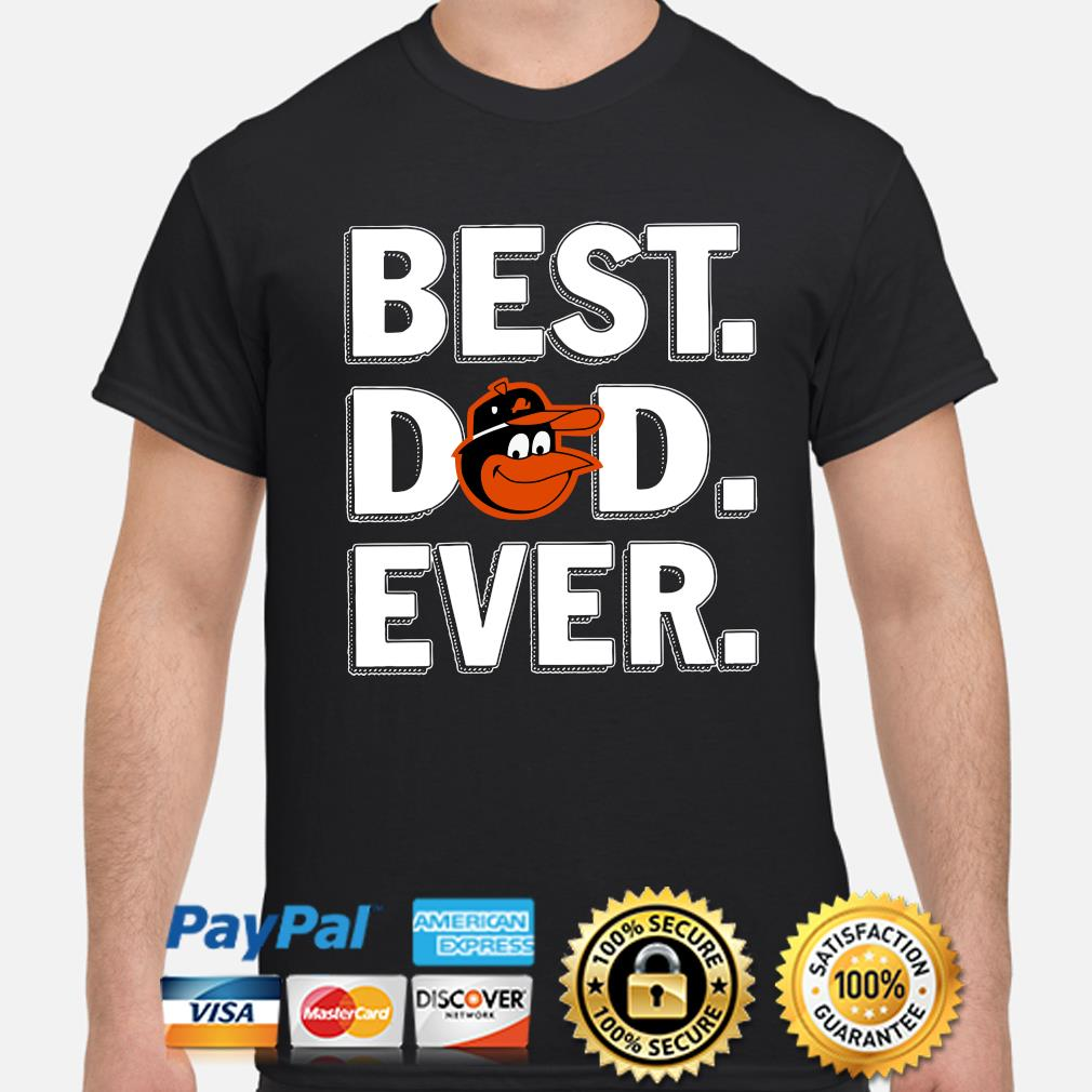 Baltimore Orioles Best Dad Ever shirt