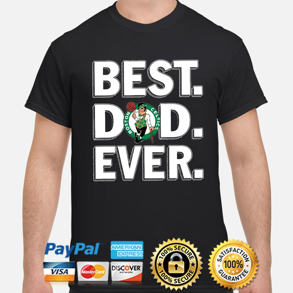 Boston Celtics Best Dad Ever shirt