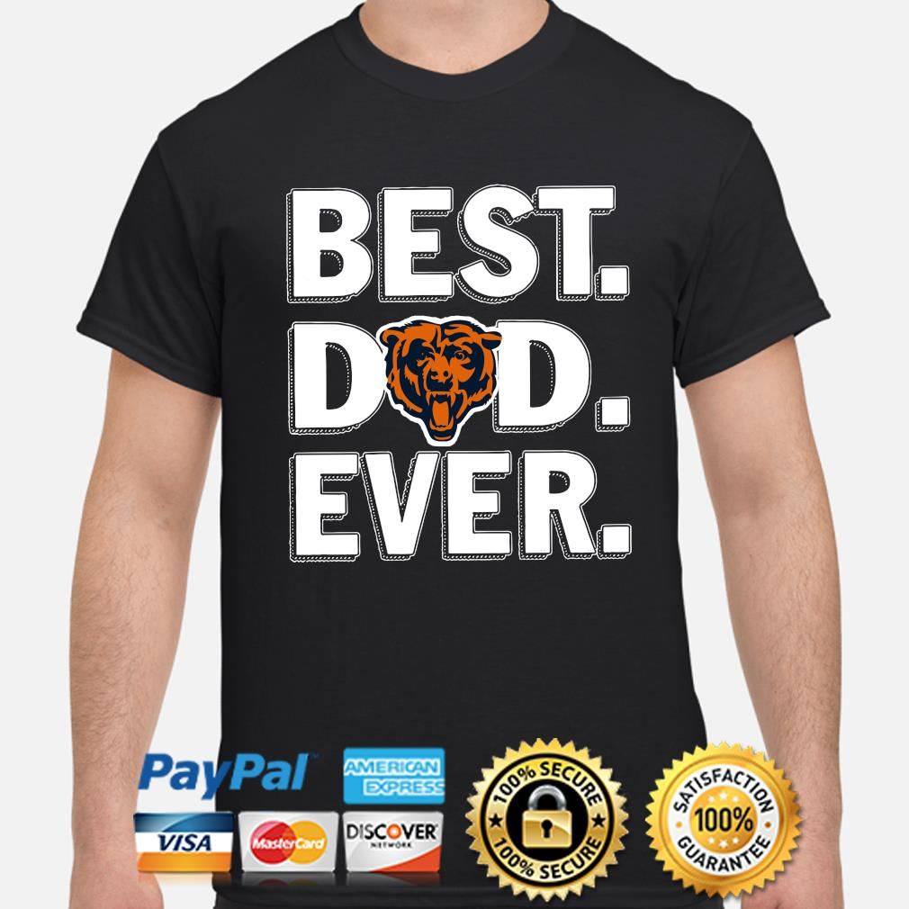 Chicago Bears Best Dad Ever shirt