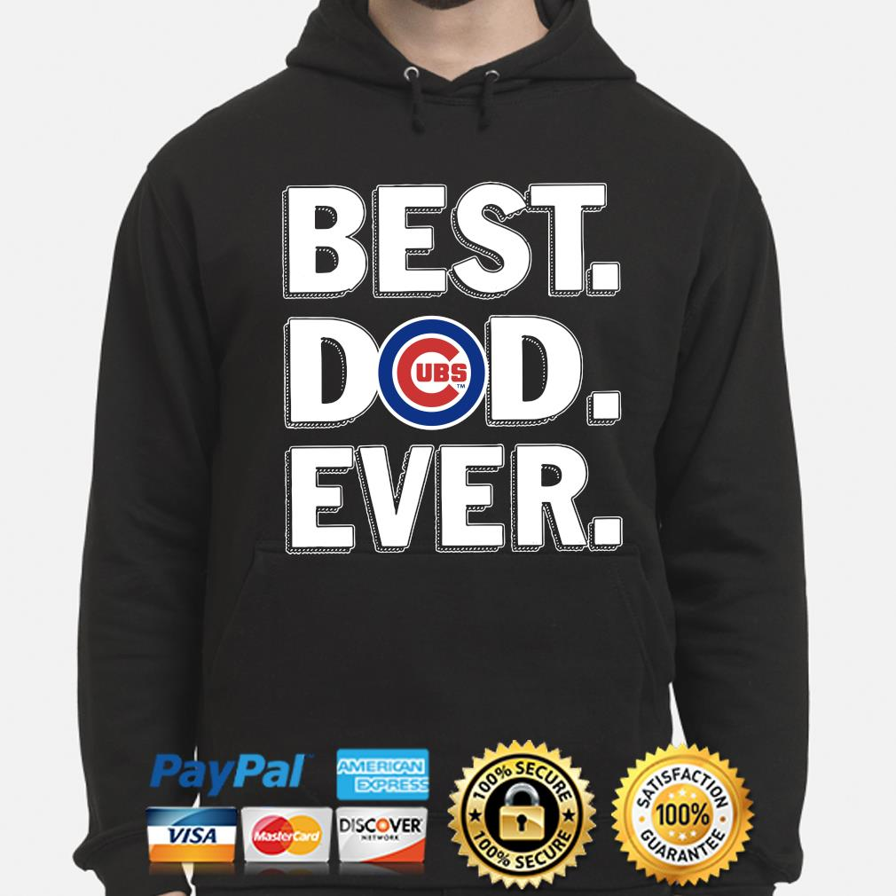 Chicago Cubs Best Dad Ever s hoodie