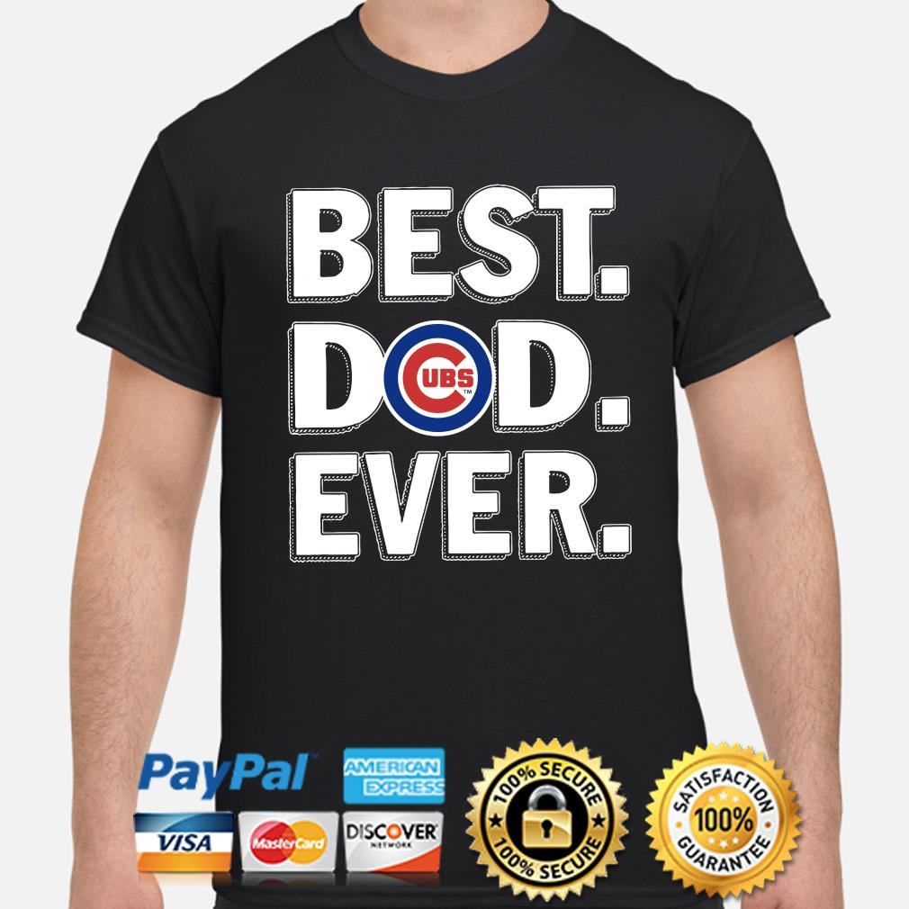 Chicago Cubs Best Dad Ever shirt