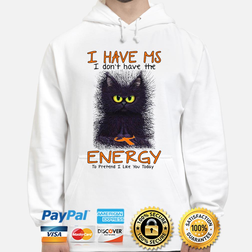 Cat I have MS I don't have the energy to pretend I like you today s hoodie