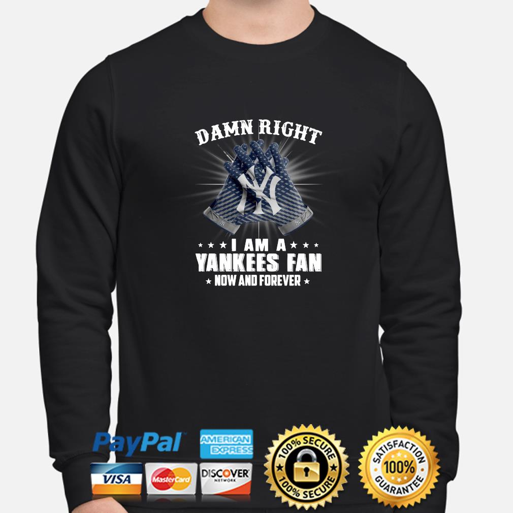 Damn right I am a Yankees fan now and forever s sweater