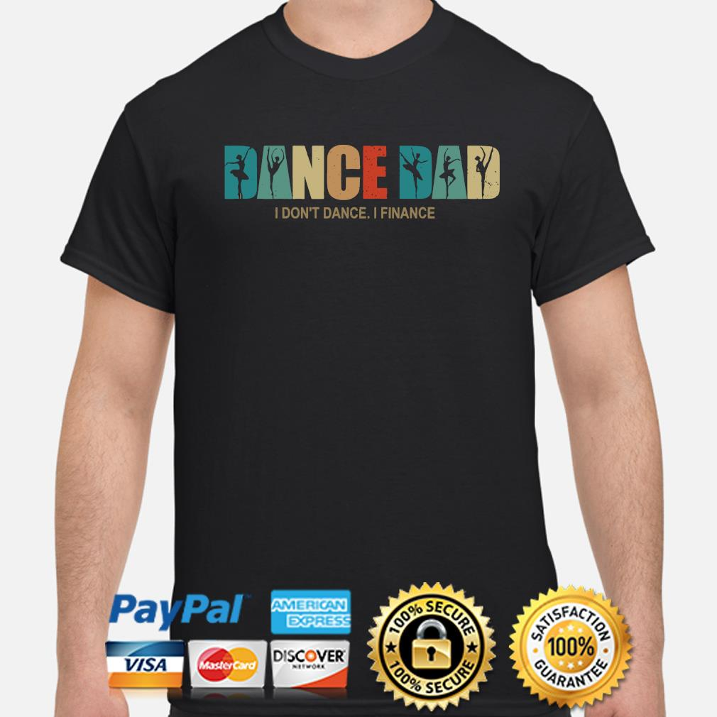 Dance Dad i don't dance I finance shirt