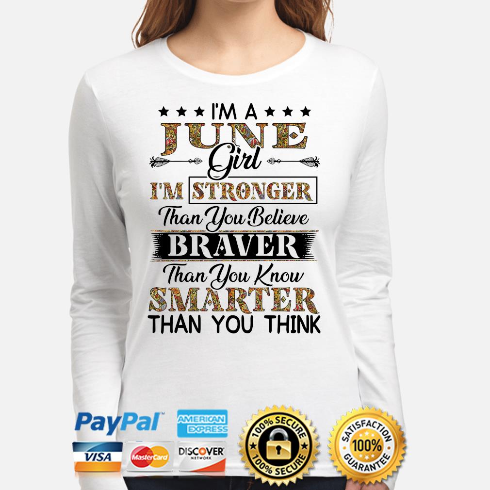 I'm a june girl I'm stronger than you believe Smarter than you think s long-sleeve