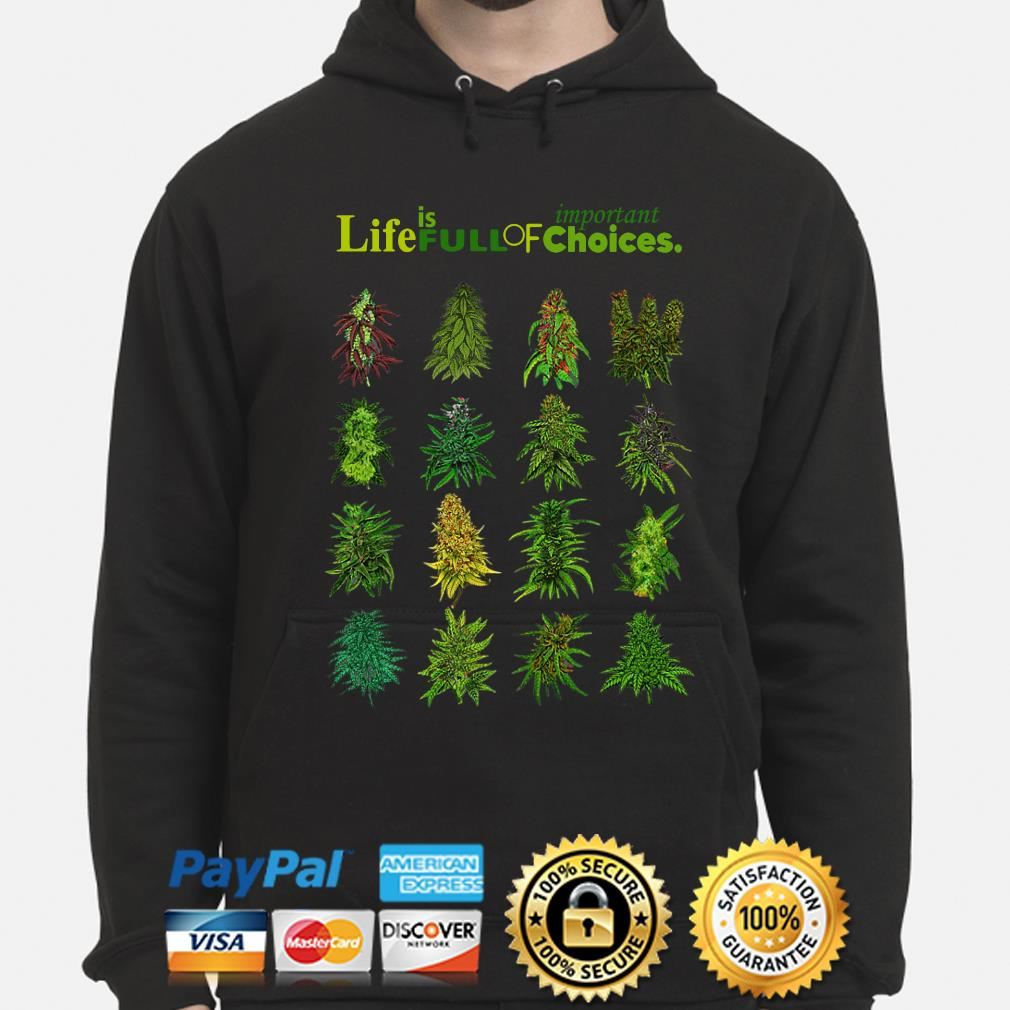 Weeds Important life is full of choices s hoodie