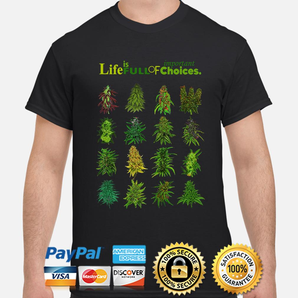 Weeds Important life is full of choices shirt