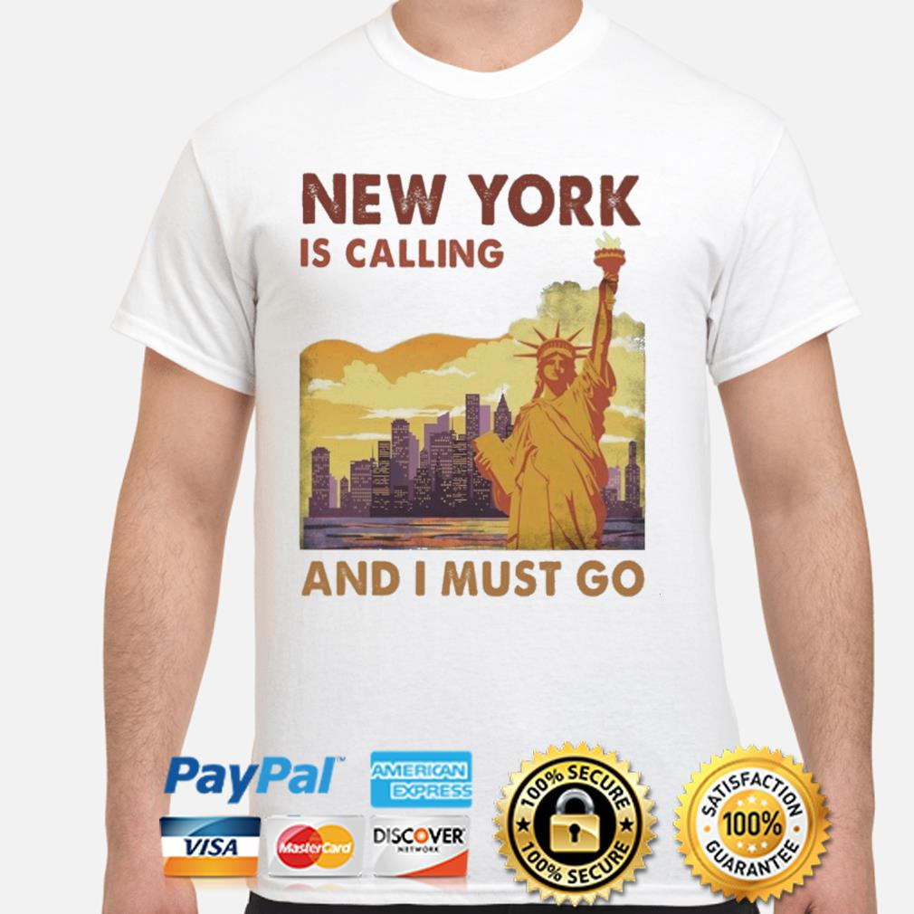 New York Is calling and I must go shirt