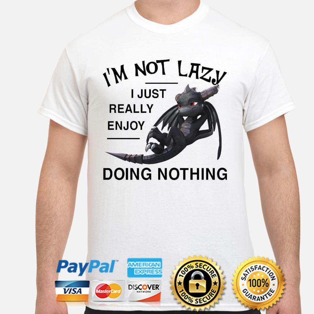 Toothless Dragon I_m not lazy I just really enjoy doing nothing shirt