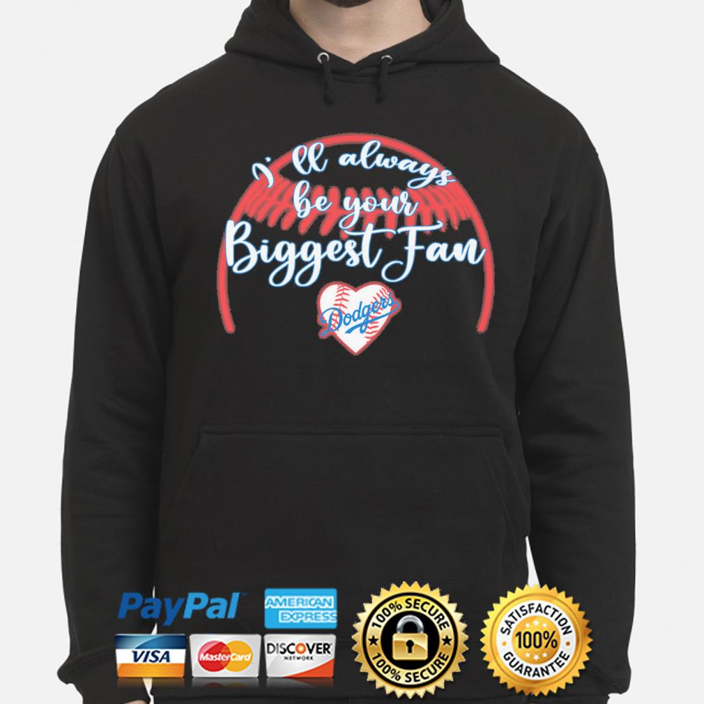 I'll always be your Biggest fan Los Angeles Dodgers 2020 s hoodie