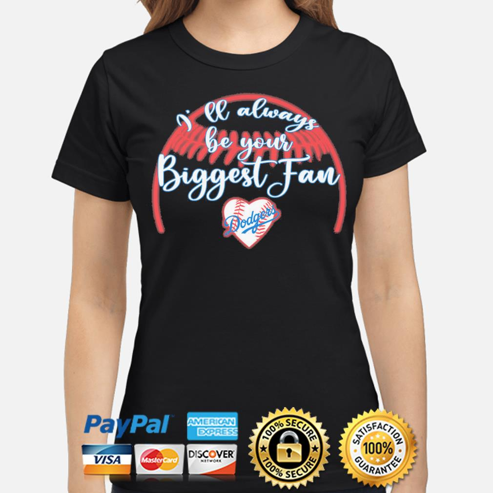 I'll always be your Biggest fan Los Angeles Dodgers 2020 s ladies-shirt