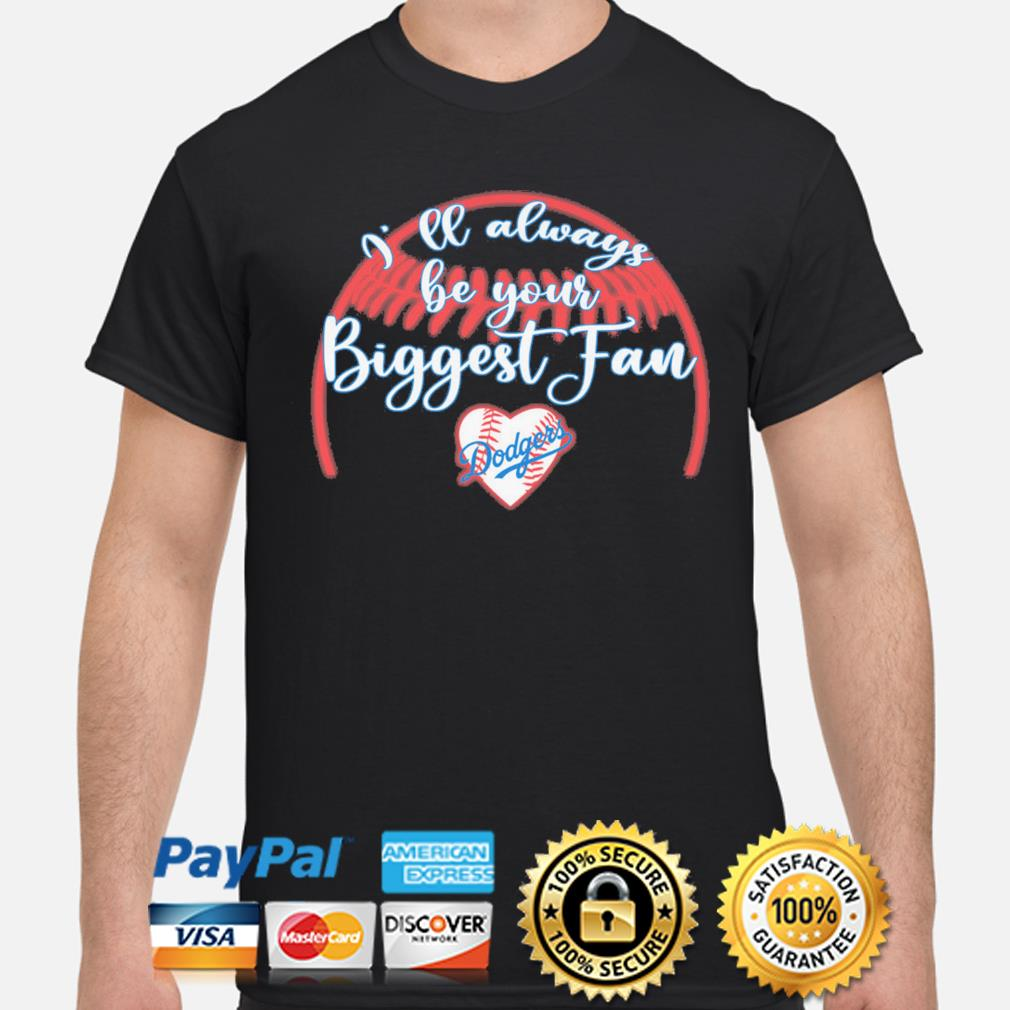 I'll always be your Biggest fan Los Angeles Dodgers 2020 shirt