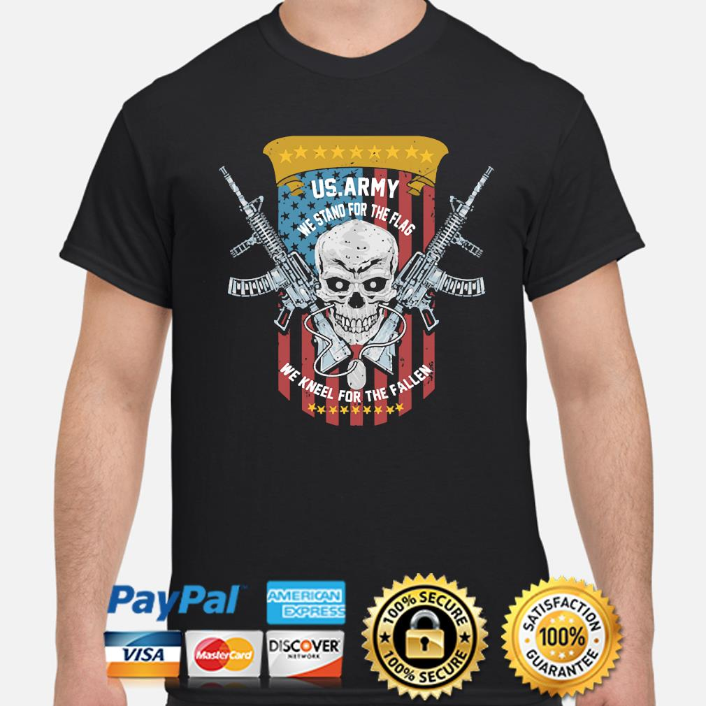 Skull Us Army we stand for the flag we kneel for the fallen American flag shirt