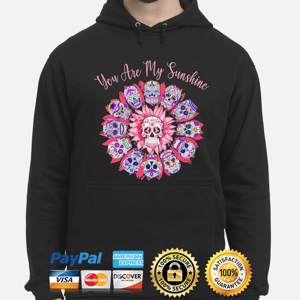 Skulls Breast Cancer Awareness you are my Sunshine s hoodie