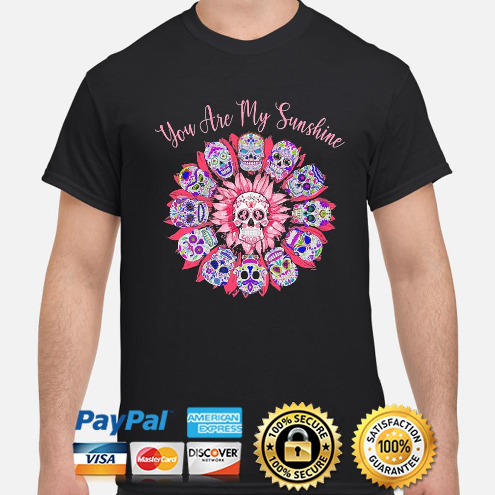 Skulls Breast Cancer Awareness you are my Sunshine shirt
