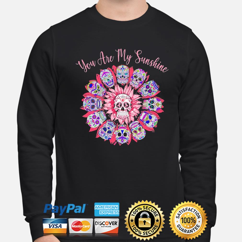 Skulls Breast Cancer Awareness you are my Sunshine s sweater