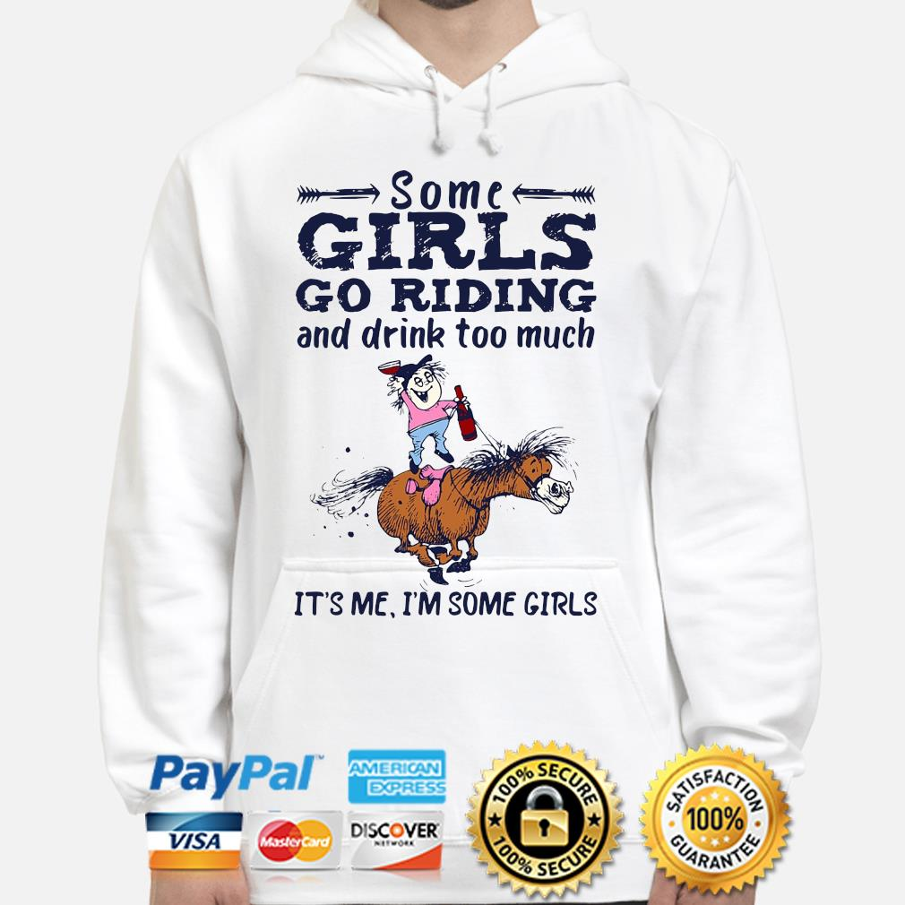 Some Girls go riding and drink too much it's Me I'm some Girls s hoodie