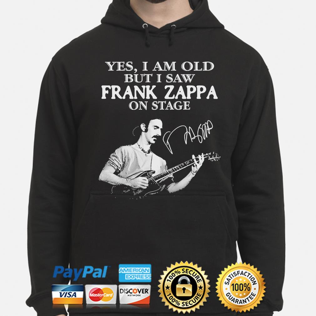 Yes I am old but I saw Frank Zappa on stage signature s hoodie